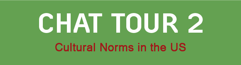 Chat Tour 2: Cultural Norms in the US