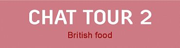 Chat Tour 2: British food